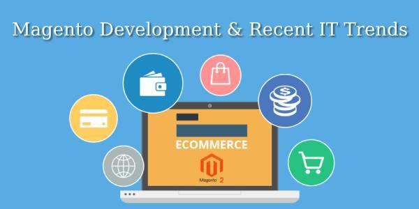 Magento Development Recent IT Trends