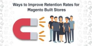 Improve Retention Rates for Magento Built Stores