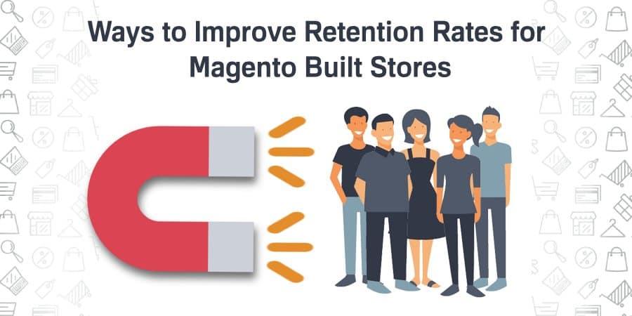 Improve Retention Rates for Magento Built Stores