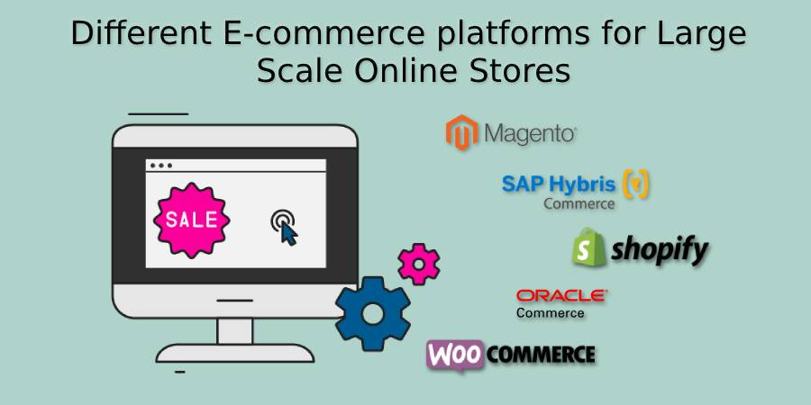 Different E-commerce platforms for Large Scale Online Stores