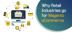 Why Retail Industries go for magento ecommerce